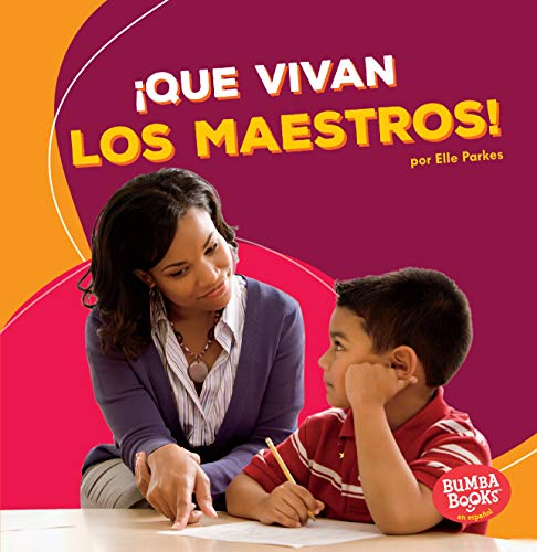 (¡Que vivan los maestros! (Hooray for Teachers!) (Bumba Books ® en español _ ¡Que vivan los ayudantes comunitarios! (Hooray for Community Helpers!)) (Spanish Edition))