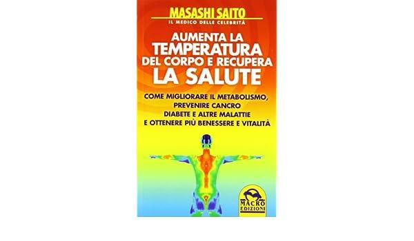 Come migliorare il metabolismo, prevenire cancro, diabete e altre malattie ottenendo più benessere e vitalità Biblioteca del benessere: Amazon.es: Masashi ...