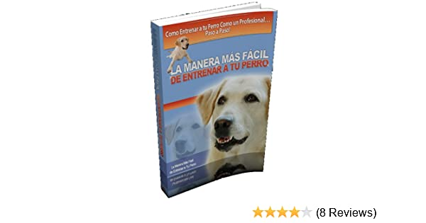 La Manera Más Fácil de Entrenar a tu Perro (Spanish Edition) - Kindle edition by Ricardo Alonso Jiménez. Crafts, Hobbies & Home Kindle eBooks @ Amazon.com.