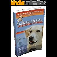 La Manera Más Fácil de Entrenar a tu Perro