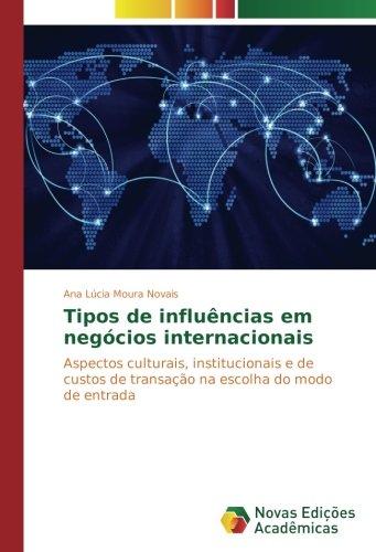 Tipos de influências em negócios internacionais: Aspectos culturais, institucionais e de custos de transação na escolha do modo de entrada