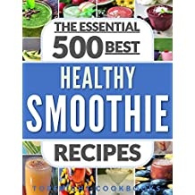 SMOOTHIES: Top 500 Healthy Smoothie Recipes (smoothie, smoothie recipes, smoothies for weight loss, green smoothies, smoothie detox, smoothie cleanse, smoothies for diabetics, smoothies for kids)