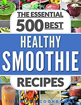 SMOOTHIES: Top 500 Healthy Smoothie Recipes (smoothie, smoothie recipes, smoothies for weight loss, green smoothies, smoothie detox, smoothie cleanse, smoothies for diabetics, smoothies for kids) by [Cookbooks, Topflight]