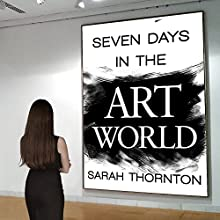Seven Days in the Art World Audiobook by Sarah Thornton Narrated by Tavia Gilbert