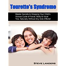 """Tourette's Syndrome """"Master Secrets to Stopping Your Child's Vicious Cycle of Facial, Body & Vocal Tics, Naturally Without Any Side Effects!"""""""
