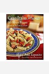 Ciao Italia Pronto!: 30-Minute Recipes from an Italian Kitchen Hardcover