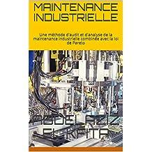 MAINTENANCE  INDUSTRIELLE: Une méthode d'audit et d'analyse de la maintenance industrielle combinée avec la loi de Pareto (1) (French Edition)