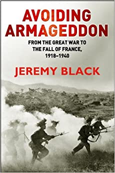 Avoiding Armageddon: From the Great War to the Fall of France, 1918-40