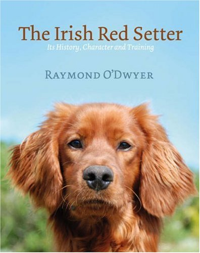 The Irish Red Setter: It's History, Character and Training ()