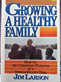 Growing a Healthy Family, Jim Larson, 0806621931