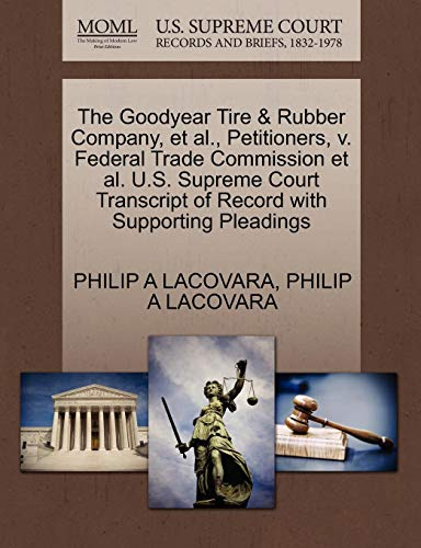 The Goodyear Tire & Rubber Company, et al., Petitioners, v. Federal Trade Commission et al. U.S. Supreme Court Transcript of Record with Supporting Pleadings (Goodyear Company Tire Rubber)