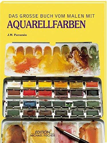 Das grosse Buch vom Malen mit Aquarellfarben (Richtiges Malen und Zeichnen)