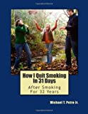 How I Quit Smoking in 31 Days after Smoking for 32 Years, Jr. Petro, 096504114X