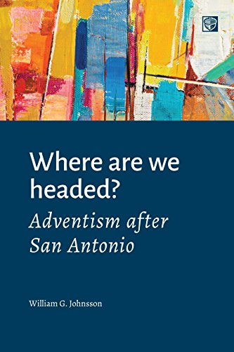 Download PDF Where Are We Headed - Adventism after San Antonio