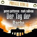 Der Tag der Rache (Private Berlin) Hörbuch von James Patterson, Mark Sullivan Gesprochen von: Markus Klauk
