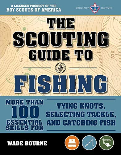(The Scouting Guide to Basic Fishing: An Officially-Licensed Boy Scouts of America Handbook: 200 Essential Skills for Selecting Tackle, Tying Knots, Casting, and Catching Fish )