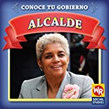 Alcalde/ Mayor (Conoce Tu Gobierno/ Know Your Government) (Spanish Edition)