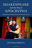 Shakespeare and the Idea of Apocrypha: Negotiating the Boundaries of the Dramatic Canon