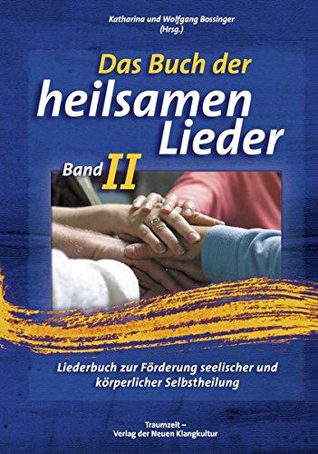 Das Buch der Heilsamen Lieder 2: Liederbuch zur Förderung seelischer und körperlicher Gesundheit