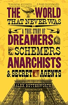 The World That Never Was: A True Story of Dreamers, Schemers, Anarchists, and Secret Agents by [Butterworth, Alex]