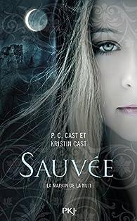 La maison de la nuit, tome 12 : Sauvée par Kristin Cast