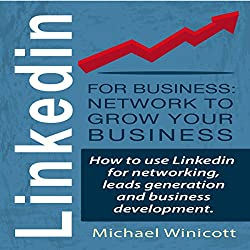 LinkedIn for Business: Network to Grow Your Business