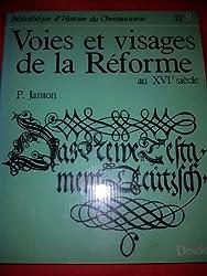 Voies et visages de la Réforme au XVIe siècle (Bibliothèque dhistoire du christianisme)