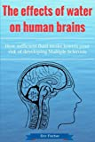 img - for The effects of water on human brains: How sufficient fluid intake lowers your risk of developing Multiple Sclerosis book / textbook / text book