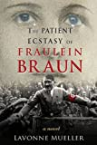 The Patient Ecstasy of Fraulein Braun, Lavonne Mueller, 1623160081