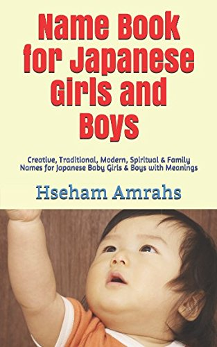 Books : Name Book for Japanese Girls and Boys: Creative, Traditional, Modern, Spiritual & Family Names for Hebrew Baby Girls & Boys with Meanings