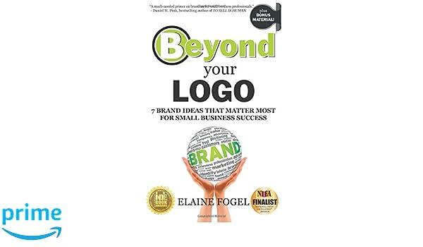 Beyond Your Logo: 7 Brand Ideas That Matter Most For Small Business Success: Amazon.es: Elaine Fogel: Libros en idiomas extranjeros