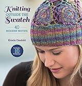 Knitting Outside the Swatch: 40 Modern Motifs