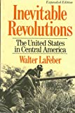 Inevitable Revolutions : The United States in Central America, LaFeber, Walter, 0393302121