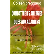 Combattre les allergies dues aux acariens (French Edition)