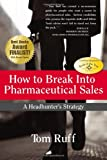 img - for How to Break Into Pharmaceutical Sales: A Headhunter's Strategy book / textbook / text book