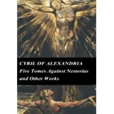 Cyril of Alexandria: Five Tomes Against Nestorius and Other Works (Chalcedonian Fathers)