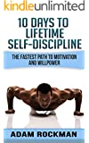 10 Days To Lifetime Self-Discipline: The Fastest Path To Motivation And Willpower (Self-Confidence, Self-Belief, Strategies, Develop Discipline, Achieve your Dreams)