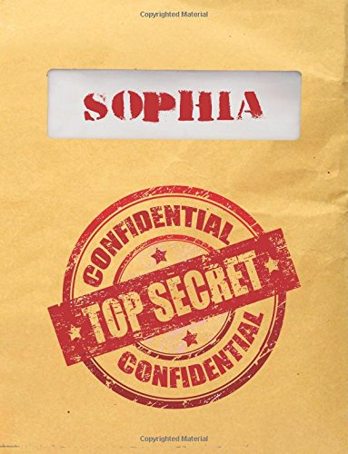 Sophia Top Secret Confidential: Composition Notebook For Girls, 8.5x11, 120 Lined Pages (Personalized Journals With Names)