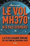 le vol mh370 n a pas disparu la plus grande enigme de l histoire de l aviation civile french edition