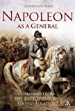 Napoleon as a General : Command from the Battlefield to Grand Strategy, Riley, Jonathon and Riley, 1847251803