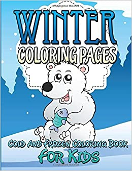 Winter Coloring Pages Cold And Frozen Book For Kids By Publishing LLC Speedy 2014 Paperback Amazon Books