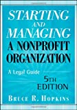 Starting and Managing a Nonprofit Organization: A Legal Guide (Wiley Desktop Editions), Bruce R. Hopkins, 0470397934