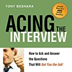 Acing the Interview: How to Ask and Answer the Questions That Will Get You the Job! | Tony Beshara