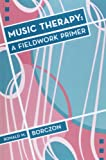 Music Therapy : A Fieldword Primer, Borczon, Ronald M., 1891278215