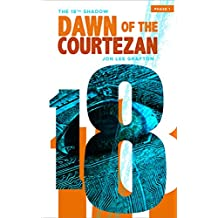 Dawn of the Courtezan: Phase 01 (The 18th Shadow)