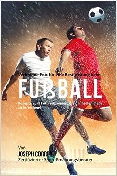 Book Verbrenne Fett fur eine Bestleistung beim Fussball: Rezepte zum Fettverbrennen, die dir helfen mehr zu erreichen!