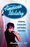 American Idolatry, Christopher E. Bell, 0786448245