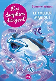 1. Les dauphins d'argent : Le collier magique par Julie Sykes