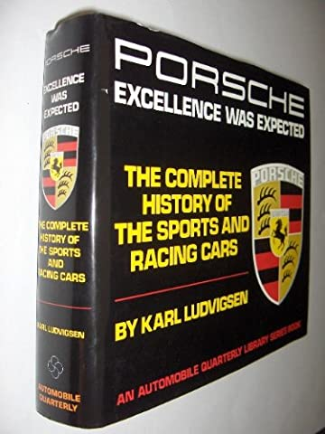 Porsche: Excellence Was Expected : The Complete History of Porsche Sports and Racing Cars (An Automobile Quarterly Library Series (Excellence Was Expected)