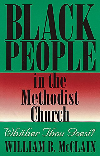 Black People in the Methodist Church: Whither Thou Goest?